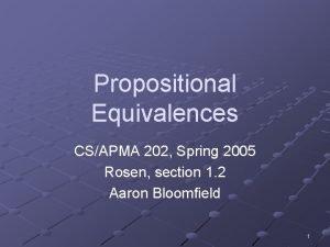 Propositional Equivalences CSAPMA 202 Spring 2005 Rosen section