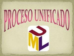 PROCESO UNIFICADO Es un proceso de desarrollo de