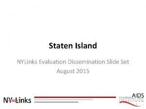 Staten Island NYLinks Evaluation Dissemination Slide Set August