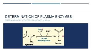 DETERMINATION OF PLASMA ENZYMES DETERMINATION OF LACTATE DEHYDROGENASE