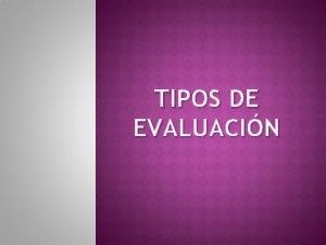 TIPOS DE EVALUACIN La evaluacin educativa Evaluacin Educacin