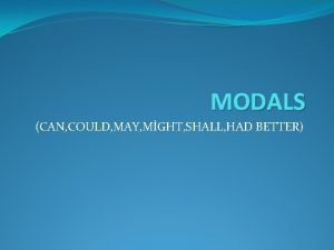 MODALS CAN COULD MAY MGHT SHALL HAD BETTER
