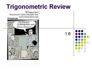 Trigonometric Review 1 6 Unit Circle The six