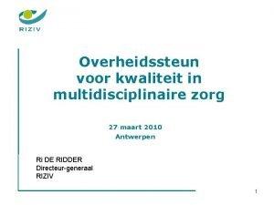 Overheidssteun voor kwaliteit in multidisciplinaire zorg 27 maart