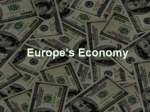 Europes Economy Produced Distributed Consumed Produced to make