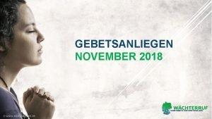 GEBETSANLIEGEN NOVEMBER 2018 November 2018 GEBETSERHRUNGEN Bei den