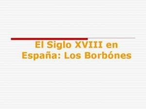 El Siglo XVIII en Espaa Los Borbnes En
