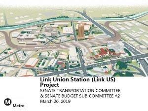 Link Union Station Link US Project SENATE TRANSPORTATION