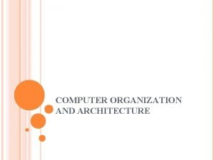COMPUTER ORGANIZATION AND ARCHITECTURE INTRODUCTION Just as buildings
