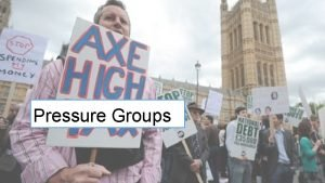 Pressure Groups What are Pressure Groups Pressure groups