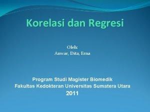 Korelasi dan Regresi Oleh Anwar Dita Erna Program