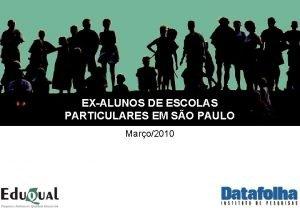 EXALUNOS DE ESCOLAS PARTICULARES EM SO PAULO Maro2010