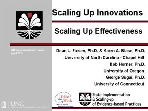 Scaling Up Innovations Scaling Up Effectiveness OR Superintendents