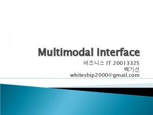 Multimodal Interface IT 20013325 whiteship 2000gmail com Multimodal