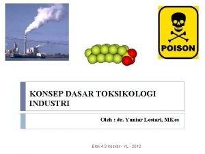 KONSEP DASAR TOKSIKOLOGI INDUSTRI Oleh dr Yuniar Lestari