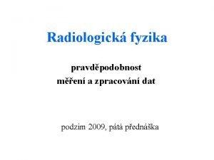 Radiologick fyzika pravdpodobnost men a zpracovn dat podzim