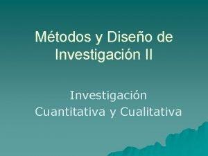 Mtodos y Diseo de Investigacin II Investigacin Cuantitativa