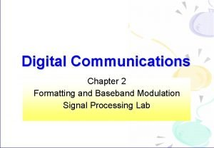 Digital Communications Chapter 2 Formatting and Baseband Modulation
