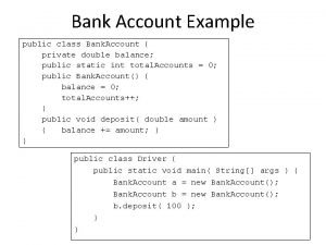 Bank Account Example public class Bank Account private
