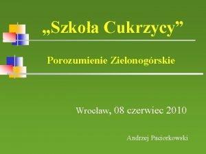Szkoa Cukrzycy Porozumienie Zielonogrskie Wrocaw 08 czerwiec 2010