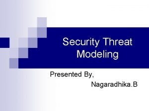 Security Threat Modeling Presented By Nagaradhika B Session