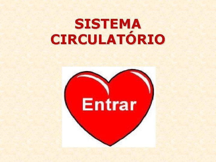 SISTEMA CIRCULATRIO O sistema circulatrio humano formado pelo