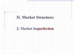 II Market Structure 2 Market Imperfection II Market