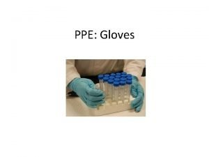 PPE Gloves Why wear PPE When working with
