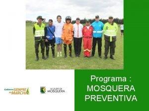 Programa MOSQUERA PREVENTIVA PROGRAMA MOSQUERA PREVENTIVA GESTIN DE