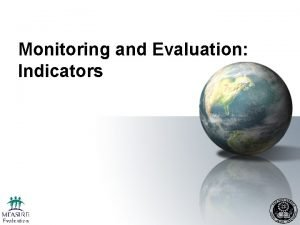 Monitoring and Evaluation Indicators ME Indicators Module Objectives