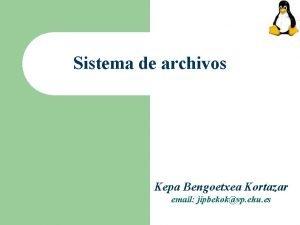 Sistema de archivos Kepa Bengoetxea Kortazar email jipbekokvp