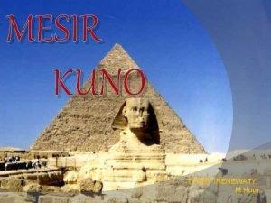 MESIR KUNO TERRY IRENEWATY M Hum Mesir pernah