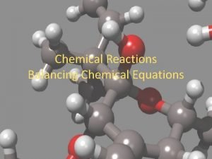 Chemical Reactions Balancing Chemical Equations Changes Change usually