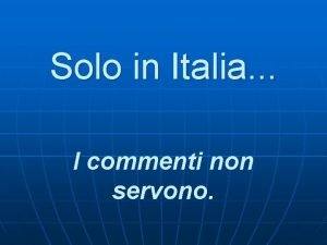 Solo in Italia I commenti non servono n