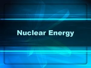 Nuclear Energy Nuclear Fission Nuclear fission is the