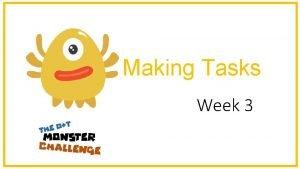 Making Tasks Week 3 Making Tasks 1 Create