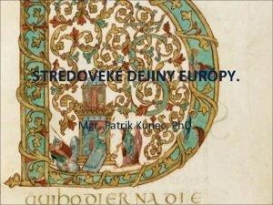 STREDOVEK DEJINY EURPY Mgr Patrik Kunec Ph D