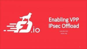 Enabling VPP IPsec Offload September 2016 Tommy Long