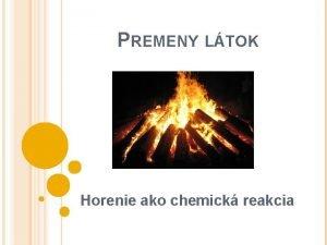PREMENY LTOK Horenie ako chemick reakcia TROCHU HISTRIE