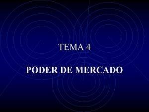 TEMA 4 PODER DE MERCADO EL PARADIGMA SCP