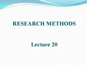 RESEARCH METHODS Lecture 20 SURVEY RESEARCH Two approaches