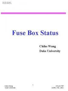 Fuse Box Status Chiho Wang Duke University 1