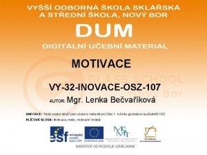 MOTIVACE VY32 INOVACEOSZ107 AUTOR Mgr Lenka Bevakov ANOTACE
