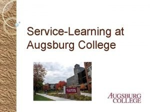 ServiceLearning at Augsburg College About Augsburg College founded