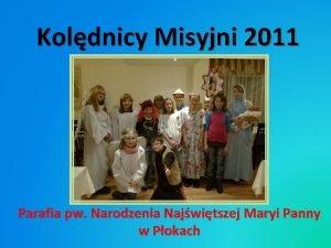 Koldnicy Misyjni 2011 Parafia pw Narodzenia Najwitszej Maryi