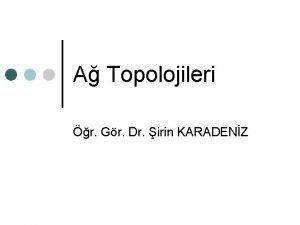 A Topolojileri r Gr Dr irin KARADENZ Topoloji