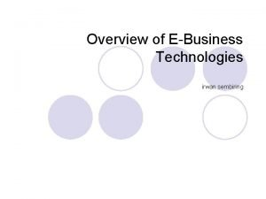Overview of EBusiness Technologies irwan sembiring Kategori ebusiness