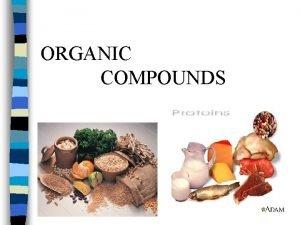 ORGANIC COMPOUNDS Organic Compounds Compounds that contain carbon