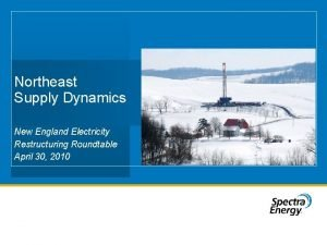 Northeast Supply Dynamics New England Electricity Restructuring Roundtable