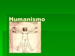 Humanismo O homem passa a ser mais valorizado
